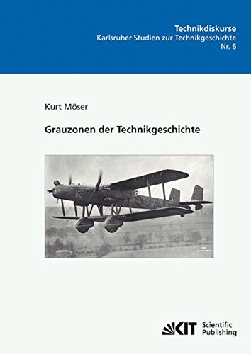 Grauzonen der Technikgeschichte (Technikdiskurse : Karlsruher Studien zur Technikgeschichte / Hrsg.: Karlsruher Institut für Technologie, Fak. für ... Inst. für Geschichte, Abt. Technikgeschichte)