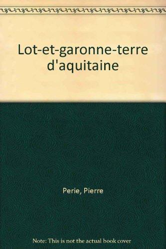 LOT-ET-GARONNE. Terre d'Aquitaine