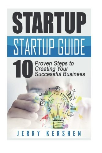 Startup: Startup Guide: 10 Proven Steps to Creating Your Successful Business Startup (Entrepreneurs Guide, Successful Startup, Business Plan) by Jerry Kershen (2016-05-22) par Jerry Kershen