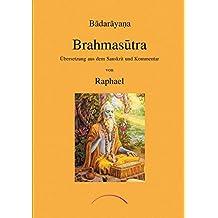 Brahmasutra: Übersetzung aus dem Sanskrit und Kommentar von Raphael