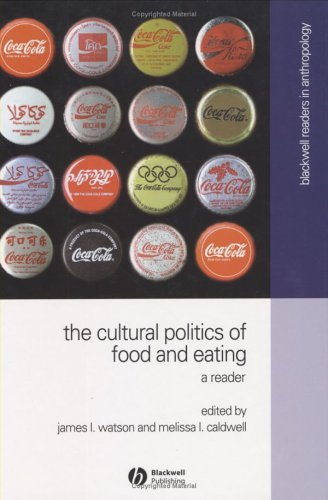 The Cultural Politics of Food and Eating: A Reader (Wiley Blackwell Readers in Anthropology)