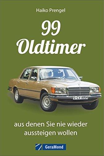 Das Oldtimer-Handbuch: 99 Classic Cars, bezahlbar, aus denen Sie nie wieder aussteigen wollen. Mit Kultautos von Porsche, Mercedes und VW. - Oldtimer über Bücher