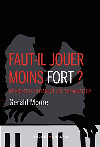 Faut-il jouer moins fort ? : Mémoires d'un pianiste accompagnateur par Gerald Moore