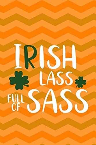 Irish Lass Full Of Sass: Blank Lined Notebook Journal Diary Composition Notepad 120 Pages 6x9 Paperback ( Aunt Gift ) Clovers