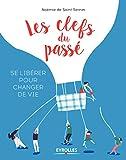 Telecharger Livres Les clefs du passe Se liberer pour changer de vie (PDF,EPUB,MOBI) gratuits en Francaise