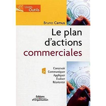 Le plan d'actions commerciales: Concevoir - Communiquer - Appliquer - Evaluer - Réorienter