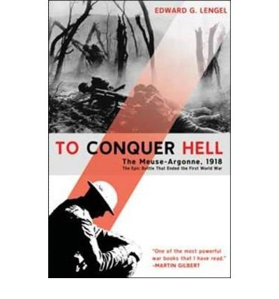 [( To Conquer Hell: The Meuse-Argonne, 1918, the Epic Battle That Ended the First World War By Lengel, Edward G ( Author ) Paperback Jan - 2009)] Paperback