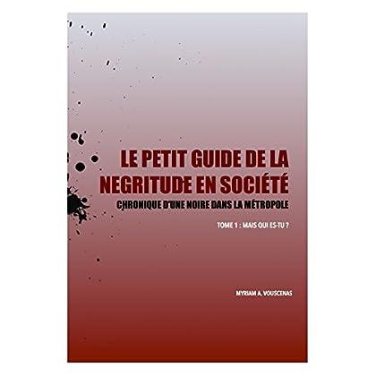Le Petit Guide de la Négritude en Société: Chronique d'une Noire dans la Métropole (Mais qui es-tu ? t. 1)