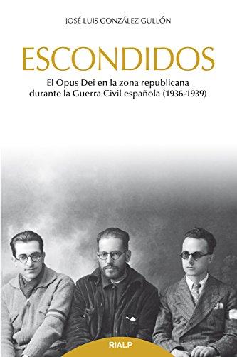 Escondidos: El Opus Dei en la zona republicana durante la Guerra Civil (1936-1939) (Libros sobre el Opus Dei) por José Luis González  Gullón