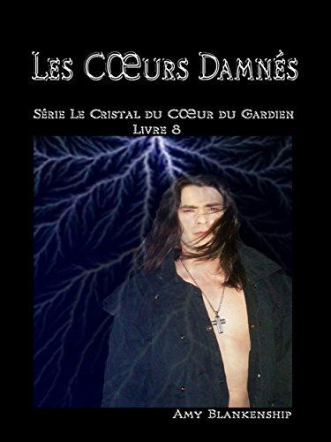 Les Cœurs Damnés: Le Crystal du Cœur du Gardien Livre 8 (Amy Blankenship - Le Crystal du Cœur du Gardien) par Amy Blankenship