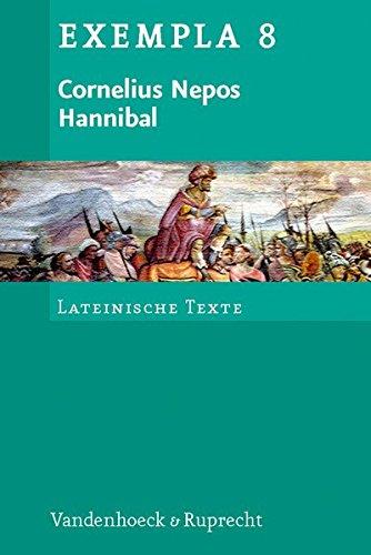Cornelius Nepos, Hannibal: Text mit Erläuterungen. Arbeitsaufträge, Begleittexte, Stilistik und Übungen zu Grammatik und Texterschließung (EXEMPLA / Lateinische Texte, Band 8)
