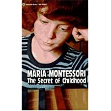 [Secret of Childhood] (By: Maria Montessori) [published: July, 1996]