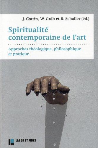 Spiritualité contemporaine de l'art: Approche théologique, philosophique et pratique par Jérôme Cottin