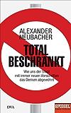 Total beschränkt: Wie uns der Staat mit immer neuen Vorschriften das Denken abgewöhnt - Ein SPIEGEL-Buch