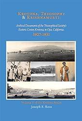 Krotona, Theosophy and Krishnamurti, 1927-1931: Archival Documents of the Theosophical Society's Esoteric Center, Krotona, in Ojai, California (The Krotona Series Book 5) (English Edition)