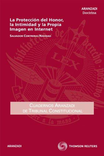 La Protección del Honor, la Intimidad y la propia Imagen en Internet (Cuadernos - Tribunal Constitucional)