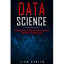 Data Science: A Comprehensive Beginner's Guide to Learn the Realms of Data Science (English Edition)