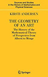 The Geometry of an Art: The History of the Mathematical Theory of Perspective from Alberti to Monge (Sources and Studies in the History of Mathematics and Physical Sciences)