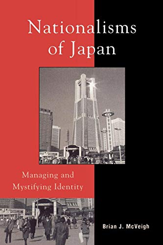 Nationalisms of Japan: Managing and Mystifying Identity (Asia/Pacific/Perspectives)