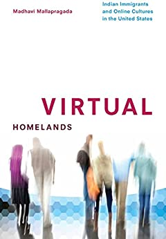 Virtual Homelands: Indian Immigrants and Online Cultures in the United States par [Mallapragada, Madhavi]