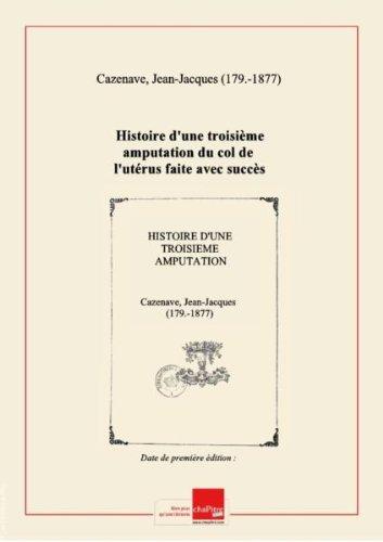 Histoire d'une troisième amputation du col de l'utérus faite avec succès, par J.-J. Cazenave,... par Jean-Jacques (179.-1877) Cazenave