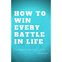 How To Win  Every Battle In Life: The RHHHK Methodology