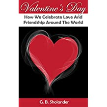 Valentine's Day: How We Celebrate Love And Friendship Around The World (English Edition)