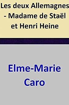 Les deux Allemagnes - Madame de Staël et Henri Heine par [Elme-Marie Caro]