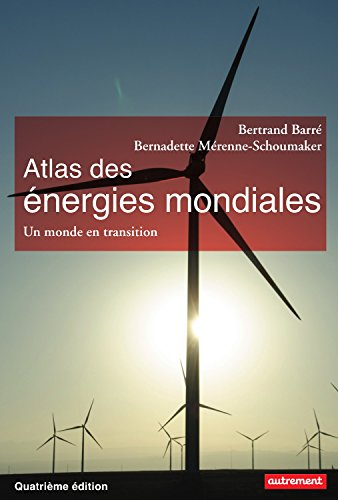 Atlas des énergies mondiales. Un monde en transition (Atlas Monde) par Bertrand Barré