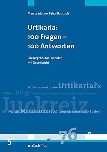 Urtikaria (Nesselsucht): 100 Fragen - 100 Antworten: Ein Patientenratgeber