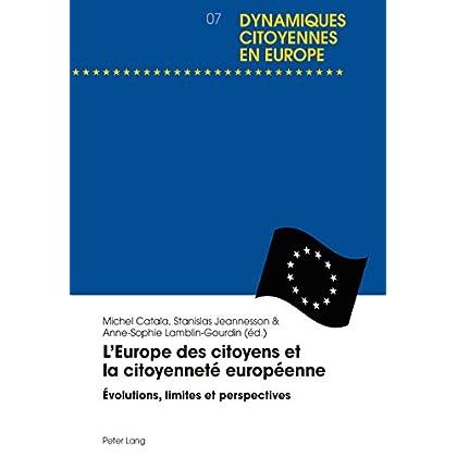 LEurope des citoyens et la citoyenneté européenne: Évolutions, limites et perspectives (Dynamiques citoyennes en Europe / Citizenship Dynamics in Europe t. 7)