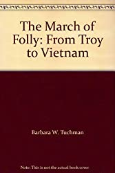 The March of Folly: From Troy to Vietnam by Barbara W. Tuchman (1996-05-24)