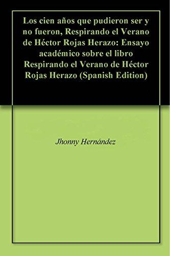 Los cien años que pudieron ser y no fueron, Respirando el Verano de Héctor Rojas Herazo: Ensayo académico sobre el libro Respirando el Verano de Héctor Rojas Herazo (Spanish Edition)