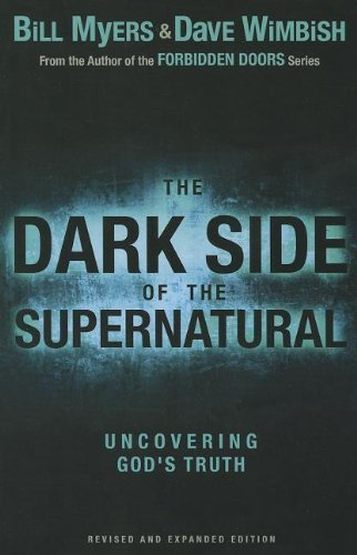 The Dark Side of the Supernatural, Revised and Expanded Edition: What Is of God and What Isn't by Bill Myers (2012-07-28)