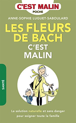 Les fleurs de Bach, c'est malin: La solution naturelle et sans danger pour soigner toute la famille