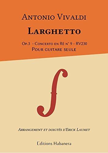 Antonio Vivaldi-LARGHETTO-OP. 3-CONCERTO IN D N ° 9-RV230-Gitarre einzige-Setting und Grifftabelle von Erick laumet