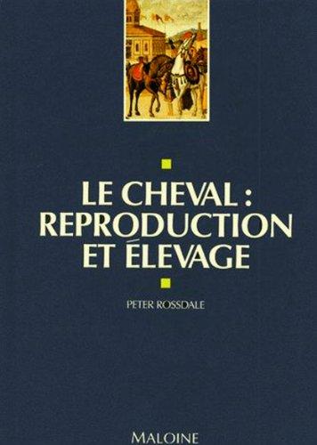 LE CHEVAL. Reproduction et élevage par Peter Rossdale