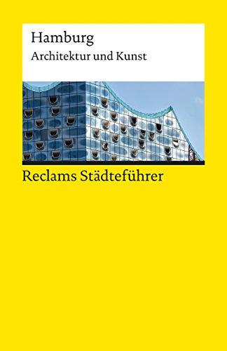 Reclams Städteführer Hamburg: Architektur und Kunst (Reclams Städteführer - Architektur und Kunst)