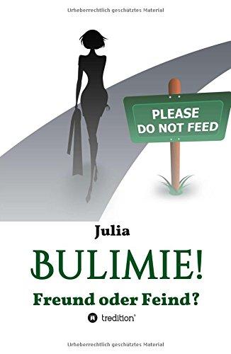 Buchseite und Rezensionen zu 'Bulimie! Freund oder Feind?: Eine wahre Geschichte' von Julia Anonym