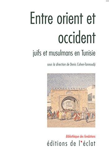 Entre orient et occident: Juifs et Musulmans en Tunisie par Denis COHEN-TANNOUDJI