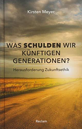 Was schulden wir künftigen Generationen? - Herausforderung Zukunftsethik