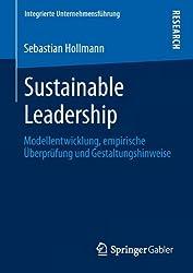 Sustainable Leadership: Modellentwicklung, empirische Überprüfung und Gestaltungshinweise (Integrierte Unternehmensführung)