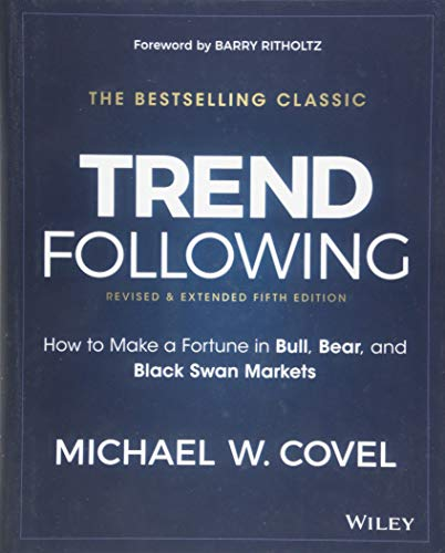 Trend Following: How to Make a Fortune in Bull, Bear, and Black Swan Markets (Wiley Trading) por Michael W. Covel