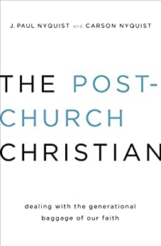 The Post-Church Christian: Dealing with the Generational Baggage of Our Faith di [Nyquist, J. Paul, Nyquist, Carson]