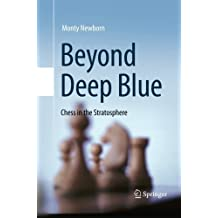 Beyond Deep Blue: Chess in the Stratosphere by Monty Newborn (2014-03-09)
