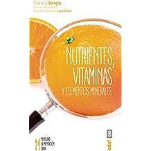 NUTRIENTES, VITAMINAS Y ELEMENTOS  MINERALES (Miniguías de alimentación sana)