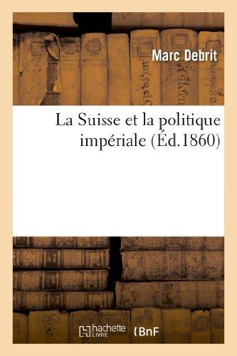 La Suisse et la politique impériale par Marc Debrit
