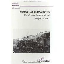 Conducteur de locomotive : une vie pour l'honneur du rail