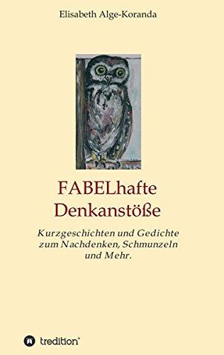 FABELhafte Denkanstöße: Kurzgeschichten und Gedichte zum Nachdenken, Schmunzeln und Mehr.