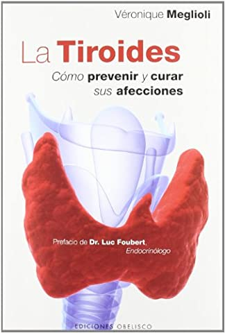 La tiroides / Thyroid: Como prevenir y curar sus afecciones / How to Cure and Prevent Its Conditions